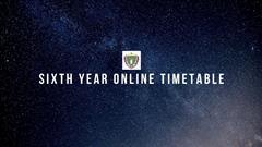 SIXTH YEAR ONLINE TIMETABLE